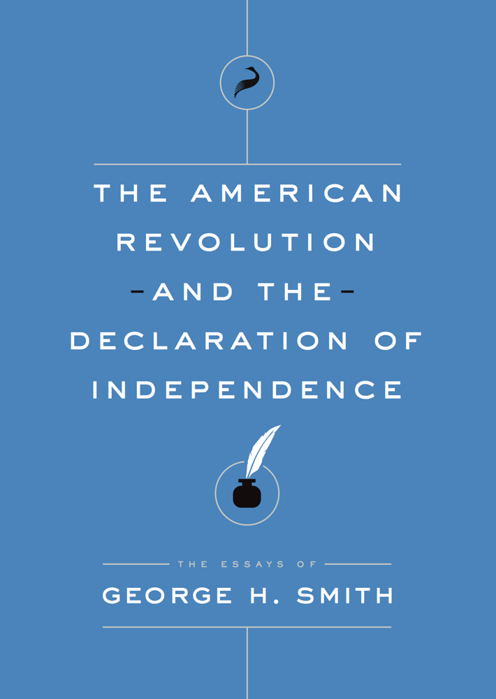 Thesis Persuasive Essay The American Revolution And The Declaration Of Independence By George H  Smith  Libertarianismorg High School Senior Essay also Essays On Science And Religion The American Revolution And The Declaration Of Independence By  Student Life Essay In English